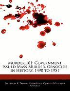 Murder 101: Government Issued Mass Murder, Genocide in History, 1490 to 1951 - Cleveland, Jacob; Tamura, K.