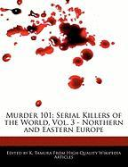 Murder 101: Serial Killers of the World, Vol. 3 - Northern and Eastern Europe - Cleveland, Jacob; Tamura, K.