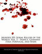 Murder 101: Serial Killers of the World, Vol. 5 - France, Germany, Italy, Portugal, and Spain - Cleveland, Jacob; Tamura, K.