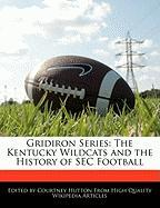 Gridiron Series: The Kentucky Wildcats and the History of SEC Football - Hutton, Courtney