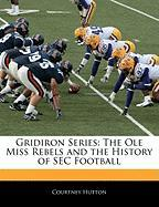 Gridiron Series: The OLE Miss Rebels and the History of SEC Football - Hutton, Courtney