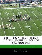 Gridiron Series: The Lsu Tigers and the History of SEC Football - Hutton, Courtney