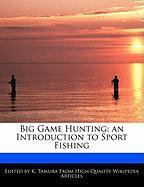 Big Game Hunting: An Introduction to Sport Fishing - Cleveland, Jacob; Tamura, K.
