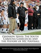Gridiron Series: The South Carolina Gamecocks and the History of SEC Football - Hutton, Courtney