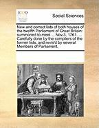 New and Correct Lists of Both Houses of the Twelfth Parliament of Great Britain: Summoned to Meet ... Nov.3, 1761. ... Carefully Done by the Compilers - Multiple Contributors, See Notes