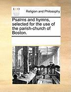 Psalms and Hymns, Selected for the Use of the Parish-Church of Boston. - Multiple Contributors, See Notes
