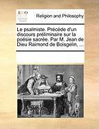 Le Psalmiste. Prcde D'Un Discours Prliminaire Sur La Posie Sacre. Par M. Jean de Dieu Raimond de Boisgelin, ... - Multiple Contributors, See Notes
