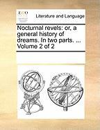 Nocturnal Revels: Or, a General History of Dreams. in Two Parts. ... Volume 2 of 2 - Multiple Contributors, See Notes