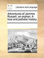 Adventures of Jemima Russell, an Orphan. a True and Pathetic History. - Multiple Contributors, See Notes