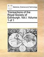 Transactions of the Royal Society of Edinburgh. Vol.I. Volume 1 of 1 - Multiple Contributors, See Notes