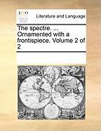 The Spectre. ... Ornamented with a Frontispiece. Volume 2 of 2 - Multiple Contributors, See Notes
