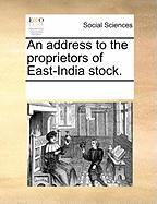 An Address to the Proprietors of East-India Stock. - Multiple Contributors, See Notes