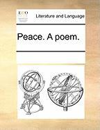 Peace. a Poem. - Multiple Contributors, See Notes