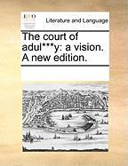 The Court of Adul***y: A Vision. a New Edition. - Multiple Contributors, See Notes