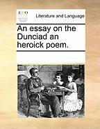 An Essay on the Dunciad an Heroick Poem. - Multiple Contributors, See Notes