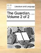 The Guardian. ... Volume 2 of 2 - Multiple Contributors, See Notes