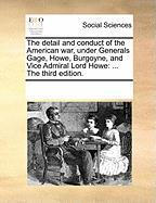 The Detail and Conduct of the American War, Under Generals Gage, Howe, Burgoyne, and Vice Admiral Lord Howe: The Third Edition. - Multiple Contributors, See Notes