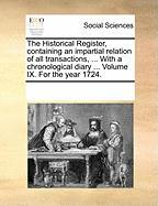 The Historical Register, Containing an Impartial Relation of All Transactions, ... with a Chronological Diary ... Volume IX. for the Year 1724. - Multiple Contributors, See Notes