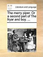 The Merry Piper. or a Second Part of the Fryar and Boy. ... - Multiple Contributors, See Notes