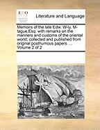 Memoirs of the Late Edw. W-Ly. M-Tague, Esq. with Remarks on the Manners and Customs of the Oriental World; Collected and Published from Original Post - Multiple Contributors, See Notes