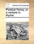 Poetical Frenzy, or a Venture in Rhyme. - Multiple Contributors, See Notes