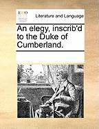 An Elegy, Inscrib'd to the Duke of Cumberland. - Multiple Contributors, See Notes