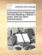 A Prospect from Forborough-Hill Near Reading in Berks: A Poem. with Two Other Poetical Pieces. - Multiple Contributors, See Notes