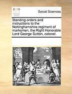 Standing Orders and Instructions to the Nottinghamshire Regiment of Marksmen, the Right Honorable Lord George Sutton, Colonel. - Multiple Contributors, See Notes