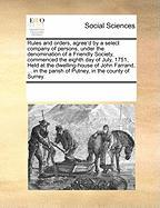 Rules and Orders, Agree'd by a Select Company of Persons, Under the Denomination of a Friendly Society, Commenced the Eighth Day of July, 1751, Held a - Multiple Contributors, See Notes