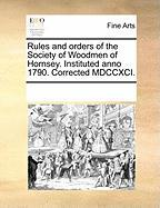 Rules and Orders of the Society of Woodmen of Hornsey. Instituted Anno 1790. Corrected MDCCXCI. - Multiple Contributors, See Notes