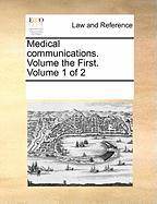 Medical Communications. Volume the First. Volume 1 of 2 - Multiple Contributors, See Notes