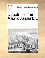 Debates in the Asiatic Assembly. - Multiple Contributors, See Notes