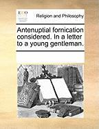 Antenuptial Fornication Considered. in a Letter to a Young Gentleman. - Multiple Contributors, See Notes