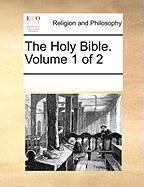 The Holy Bible. Volume 1 of 2 - Multiple Contributors, See Notes