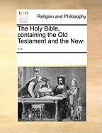 The Holy Bible, Containing the Old Testament and the New - Multiple Contributors, See Notes