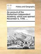 An Account of the Rotherham Independent Academy, Which Was Opened November 5, 1795. ... - Multiple Contributors, See Notes