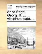 Anno Regni Georgii II. ... Vicesimo Sexto. ... - Multiple Contributors, See Notes