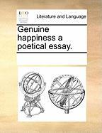 Genuine Happiness a Poetical Essay. - Multiple Contributors, See Notes