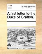 A First Letter to the Duke of Grafton. - Multiple Contributors, See Notes