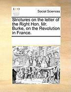 Strictures on the Letter of the Right Hon. Mr. Burke, on the Revolution in France. - Multiple Contributors, See Notes