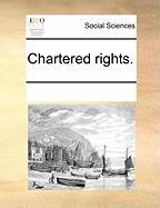 Chartered Rights. - Multiple Contributors, See Notes