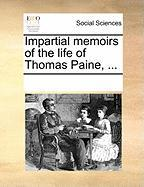Impartial Memoirs of the Life of Thomas Paine, ... - Multiple Contributors, See Notes