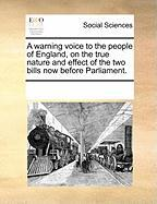 A Warning Voice to the People of England, on the True Nature and Effect of the Two Bills Now Before Parliament. - Multiple Contributors, See Notes