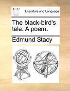 The Black-Bird's Tale. a Poem. - Stacy, Edmund