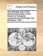 The Principal Acts of the General Assembly, of the Church of Scotland; Conveened at Edinburgh, the 29 March 1705 ... - Multiple Contributors, See Notes