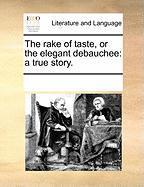 The Rake of Taste, or the Elegant Debauchee: A True Story. - Multiple Contributors, See Notes