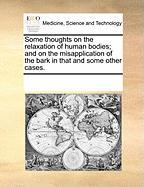 Some Thoughts on the Relaxation of Human Bodies; And on the Misapplication of the Bark in That and Some Other Cases. - Multiple Contributors, See Notes