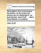 Description D'Un Microscope de Poche, Et de Toutes Les Pieces Qui En Dpendent. Le Tout Fait Par Jean Cuff, ... Dans Fleet-Street, Londres. - Cuff, John
