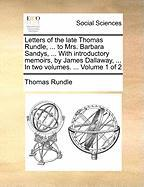 Letters of the Late Thomas Rundle, ... to Mrs. Barbara Sandys, ... with Introductory Memoirs, by James Dallaway, ... in Two Volumes. ... Volume 1 of 2 - Rundle, Thomas