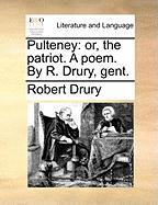 Pulteney: Or, the Patriot. a Poem. by R. Drury, Gent. - Drury, Robert